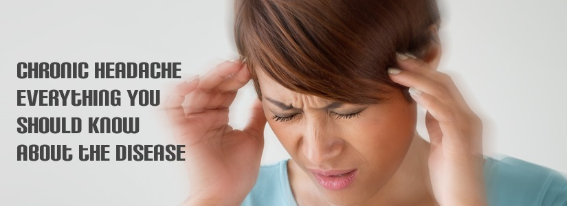 Chronic Headache: Everything You Should Know About the Disease